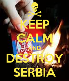 Poster: KEEP CALM AND DESTROY SERBIA