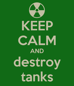 Poster: KEEP CALM AND destroy tanks