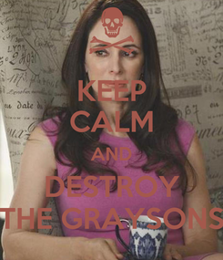 Poster: KEEP CALM AND DESTROY THE GRAYSONS