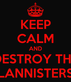 Poster: KEEP CALM AND DESTROY THE LANNISTERS