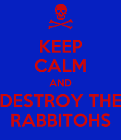 Poster: KEEP CALM AND DESTROY THE RABBITOHS