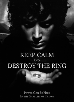 Poster:  KEEP CALM AND DESTROY THE RING