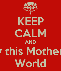 Poster: KEEP CALM AND Destroy this Motherfucking World