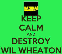 Poster: KEEP CALM AND DESTROY WIL WHEATON