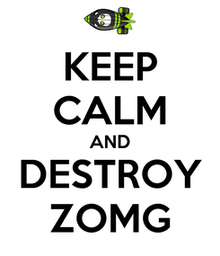 Poster: KEEP CALM AND DESTROY ZOMG