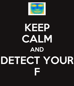Poster: KEEP CALM AND DETECT YOUR F
