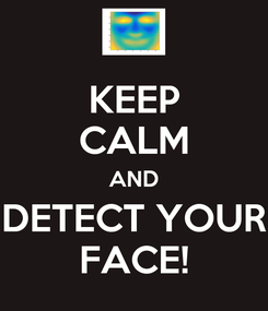Poster: KEEP CALM AND DETECT YOUR FACE!
