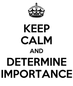 Poster: KEEP CALM AND DETERMINE IMPORTANCE