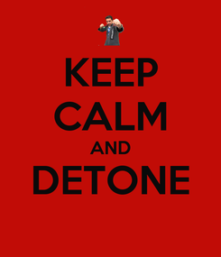 Poster: KEEP CALM AND DETONE