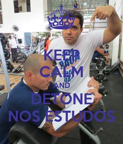 Poster: KEEP CALM AND DETONE NOS ESTUDOS