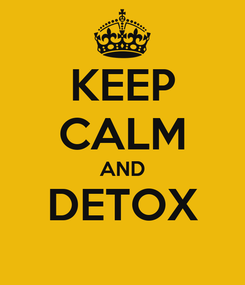 Poster: KEEP CALM AND DETOX