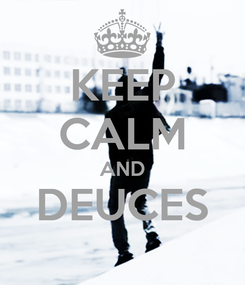 Poster: KEEP CALM AND DEUCES