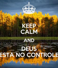Poster: KEEP CALM AND DEUS ESTA NO CONTROLE