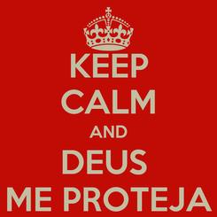 Poster: KEEP CALM AND DEUS  ME PROTEJA