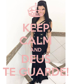 Poster: KEEP CALM AND DEUS TE GUARDE!