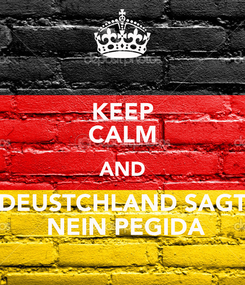 Poster: KEEP CALM AND DEUSTCHLAND SAGT  NEIN PEGIDA