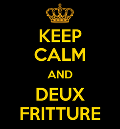 Poster: KEEP CALM AND DEUX FRITTURE