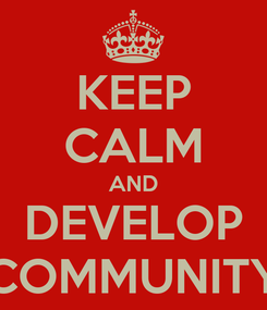 Poster: KEEP CALM AND DEVELOP COMMUNITY