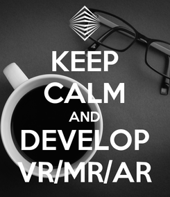Poster: KEEP CALM AND DEVELOP VR/MR/AR
