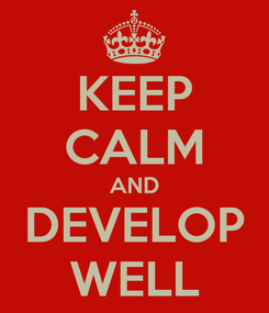 Poster: KEEP CALM AND DEVELOP WELL