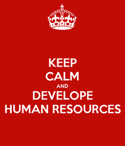 Poster: KEEP CALM AND DEVELOPE HUMAN RESOURCES