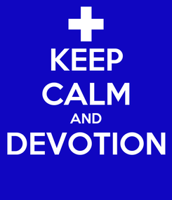 Poster: KEEP CALM AND DEVOTION