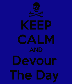 Poster: KEEP CALM AND Devour  The Day
