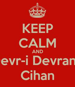Poster: KEEP CALM AND Devr-i Devran-ı Cihan