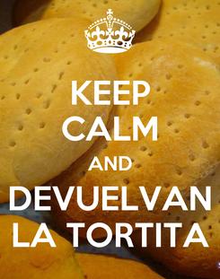 Poster: KEEP CALM AND DEVUELVAN LA TORTITA