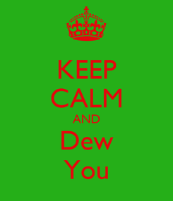 Poster: KEEP CALM AND Dew You