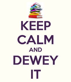 Poster: KEEP CALM AND DEWEY IT