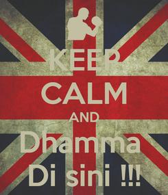 Poster: KEEP CALM AND Dhamma  Di sini !!!
