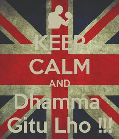 Poster: KEEP CALM AND Dhamma  Gitu Lho !!!