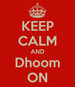 Poster: KEEP CALM AND Dhoom ON