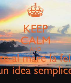 Poster: KEEP CALM AND di fronte al mare la felicita' e' un idea semplice