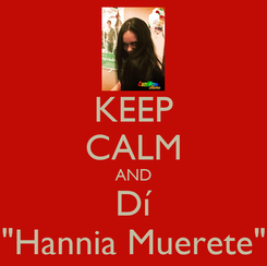 """Poster: KEEP CALM AND Dí """"Hannia Muerete"""""""