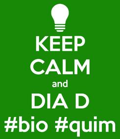 Poster: KEEP CALM and DIA D #bio #quim