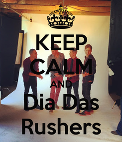Poster: KEEP CALM AND Dia Das Rushers