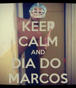 Poster: KEEP CALM AND DIA DO  MARCOS