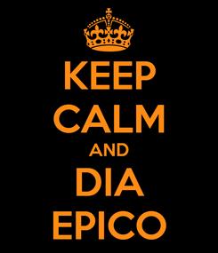 Poster: KEEP CALM AND DIA EPICO