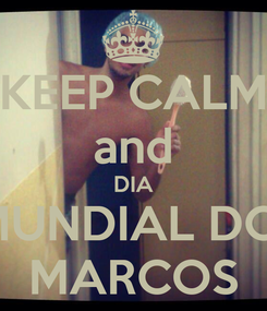 Poster: KEEP CALM and DIA MUNDIAL DO  MARCOS