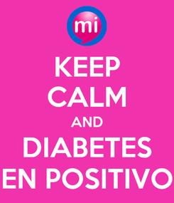 Poster: KEEP CALM AND DIABETES EN POSITIVO