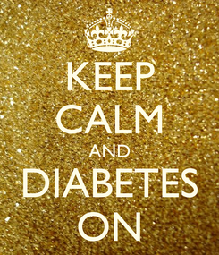 Poster: KEEP CALM AND DIABETES ON