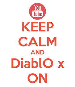 Poster: KEEP CALM AND DiablO x ON