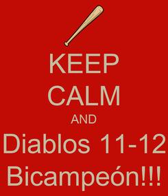 Poster: KEEP CALM AND Diablos 11-12 Bicampeón!!!