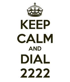 Poster: KEEP CALM AND DIAL 2222