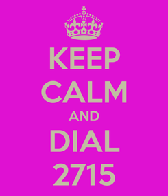 Poster: KEEP CALM AND DIAL 2715