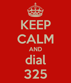 Poster: KEEP CALM AND dial 325