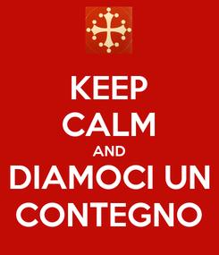 Poster: KEEP CALM AND DIAMOCI UN CONTEGNO