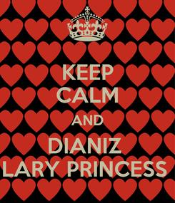 Poster: KEEP CALM AND DIANIZ  LARY PRINCESS